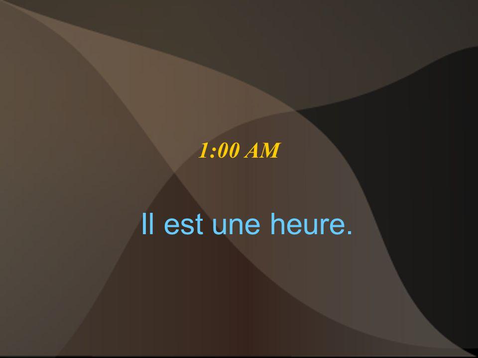 1:00 AM Il est une heure.