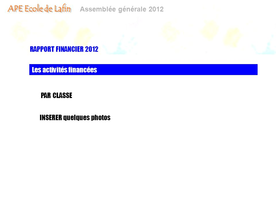 RAPPORT FINANCIER 2012 Les activités financées PAR CLASSE INSERER quelques photos