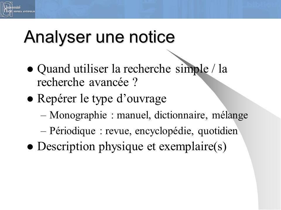 Analyser une notice Quand utiliser la recherche simple / la recherche avancée Repérer le type d'ouvrage.