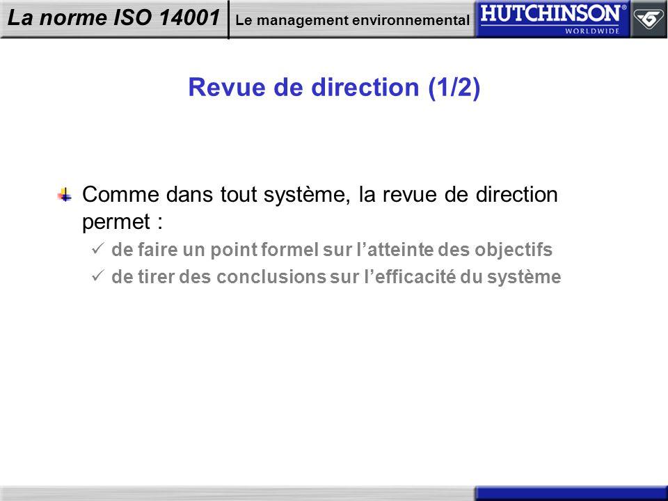 Revue de direction (1/2) Comme dans tout système, la revue de direction permet : de faire un point formel sur l'atteinte des objectifs.