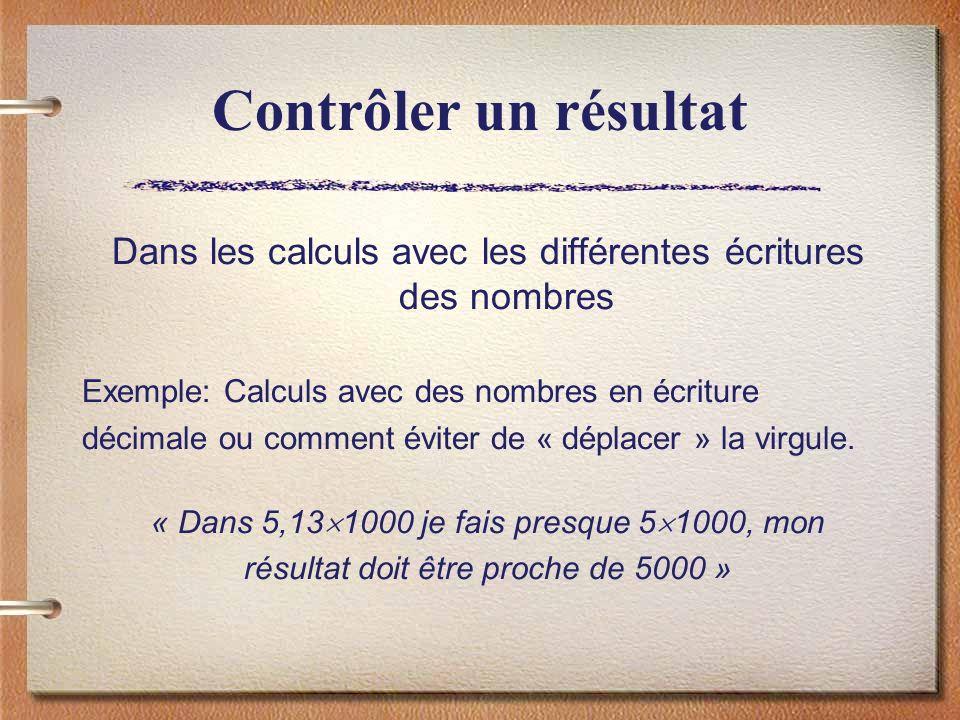 Contrôler un résultat Dans les calculs avec les différentes écritures des nombres. Exemple: Calculs avec des nombres en écriture.