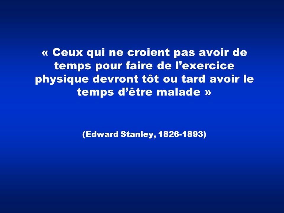 « Ceux qui ne croient pas avoir de temps pour faire de l'exercice physique devront tôt ou tard avoir le temps d'être malade » (Edward Stanley, 1826-1893)