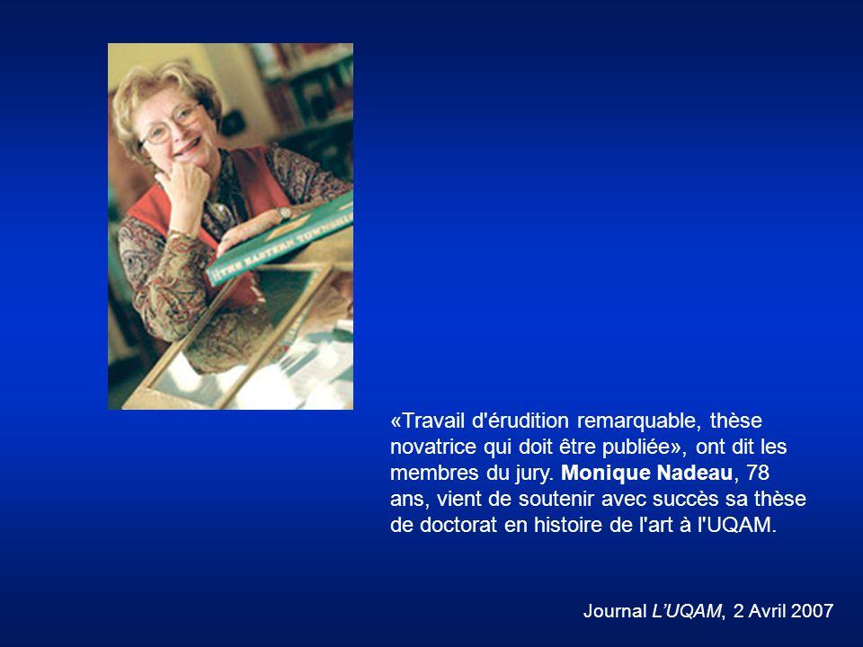 «Travail d érudition remarquable, thèse novatrice qui doit être publiée», ont dit les membres du jury. Monique Nadeau, 78 ans, vient de soutenir avec succès sa thèse de doctorat en histoire de l art à l UQAM.