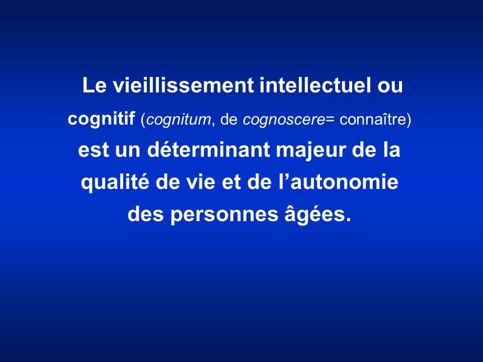 Le vieillissement intellectuel ou cognitif (cognitum, de cognoscere= connaître) est un déterminant majeur de la qualité de vie et de l'autonomie