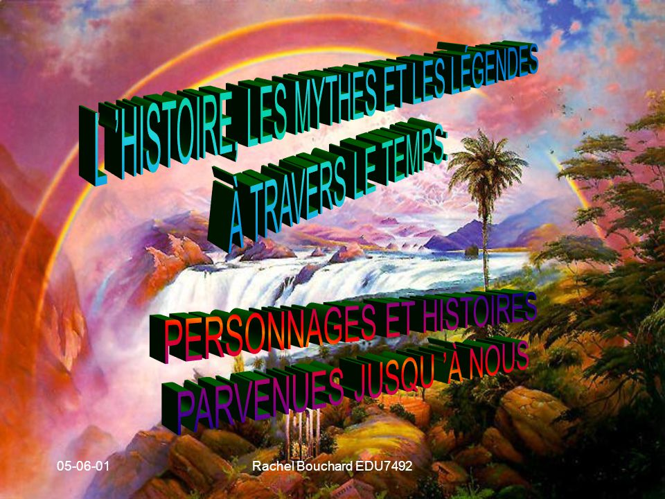 L 'HISTOIRE, LES MYTHES ET LES LÉGENDES À TRAVERS LE TEMPS: