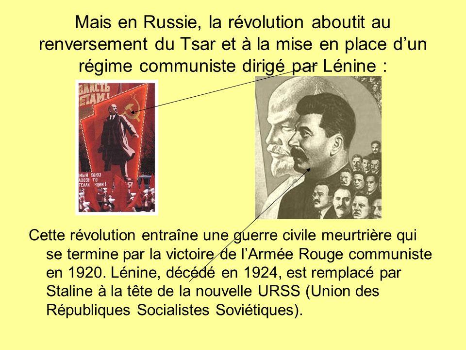 Mais en Russie, la révolution aboutit au renversement du Tsar et à la mise en place d'un régime communiste dirigé par Lénine :