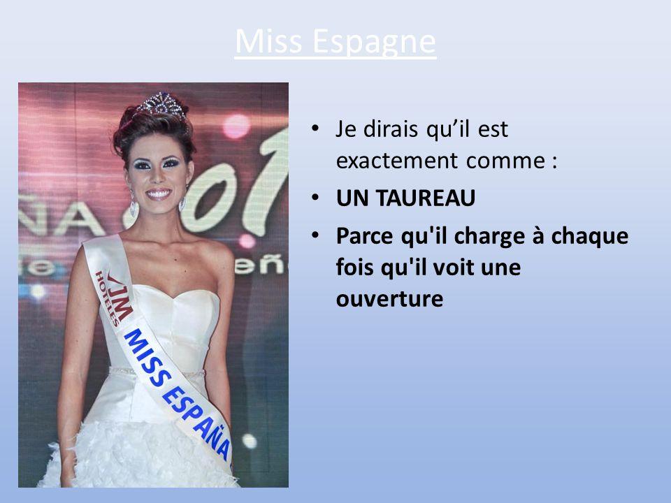Miss Espagne Je dirais qu'il est exactement comme : UN TAUREAU