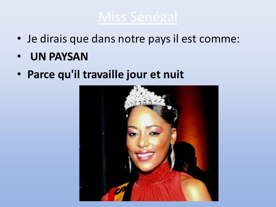 Miss Sénégal Je dirais que dans notre pays il est comme: UN PAYSAN