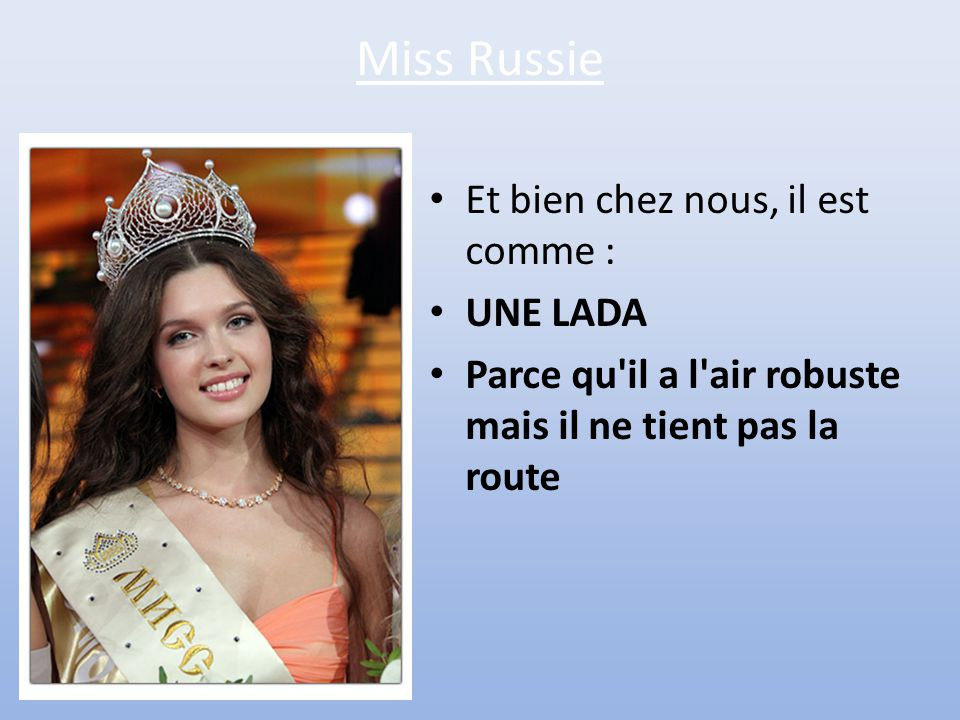 Miss Russie Et bien chez nous, il est comme : UNE LADA