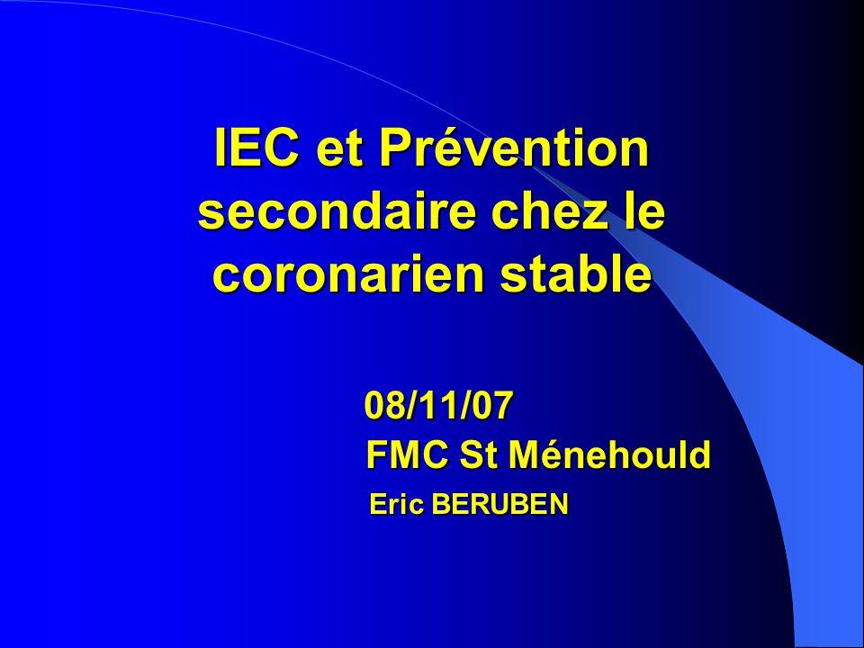 IEC et Prévention secondaire chez le coronarien stable 08/11/07 FMC St Ménehould Eric BERUBEN