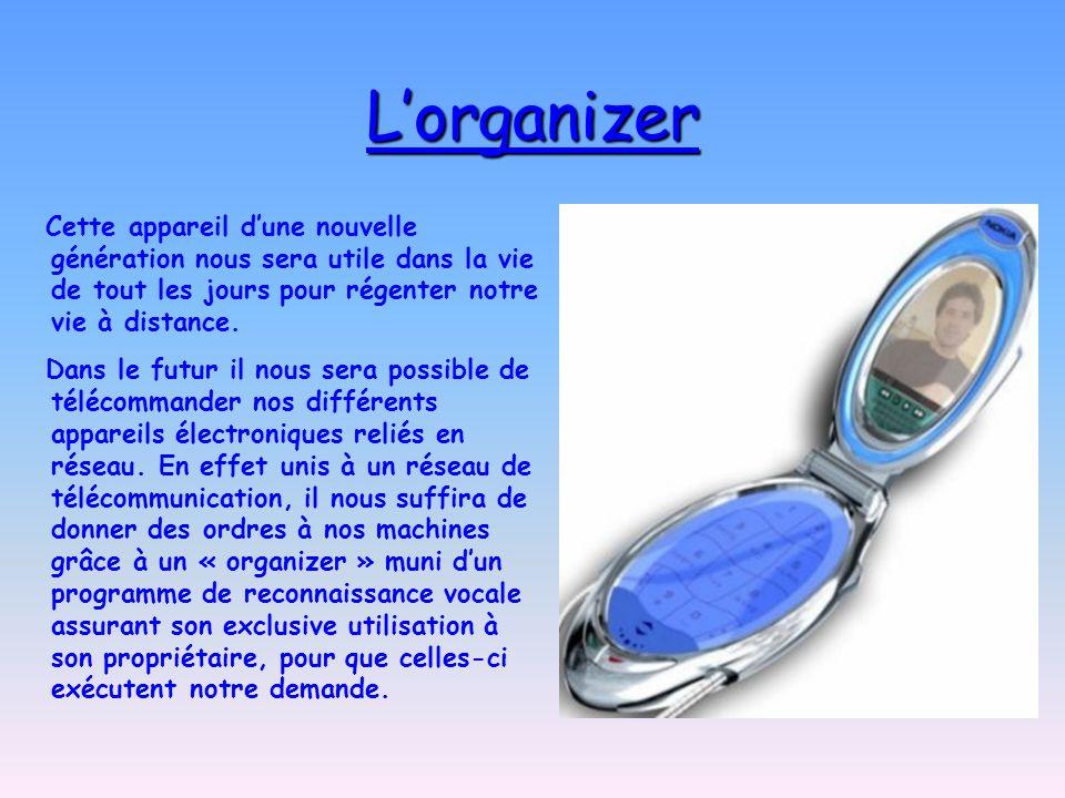 L'organizerCette appareil d'une nouvelle génération nous sera utile dans la vie de tout les jours pour régenter notre vie à distance.