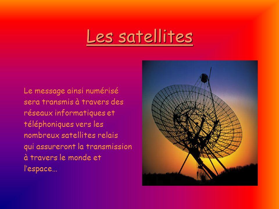 Les satellites Le message ainsi numérisé sera transmis à travers des