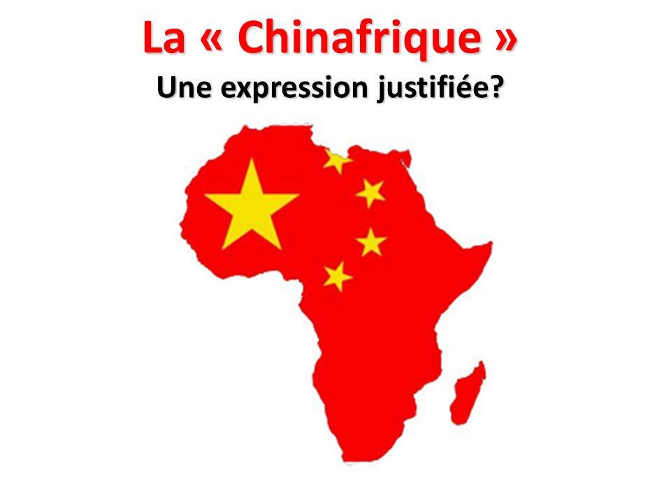 La « Chinafrique » Une expression justifiée