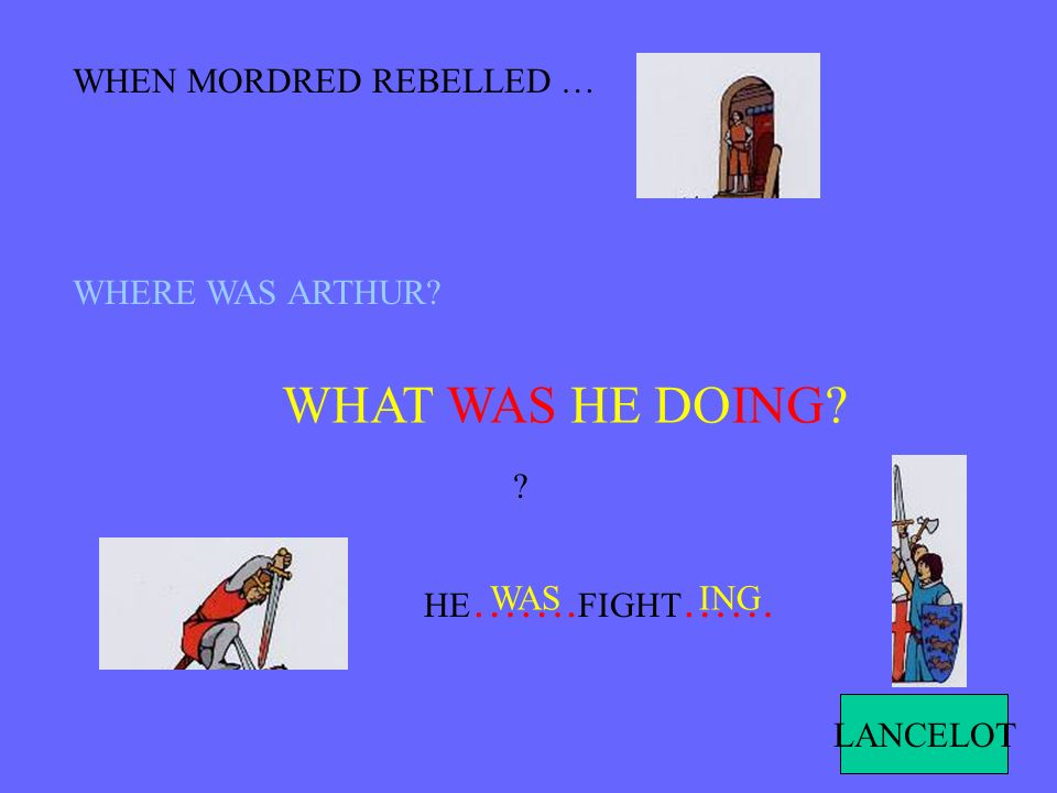 WHAT WAS HE DOING WHEN MORDRED REBELLED … WHERE WAS ARTHUR