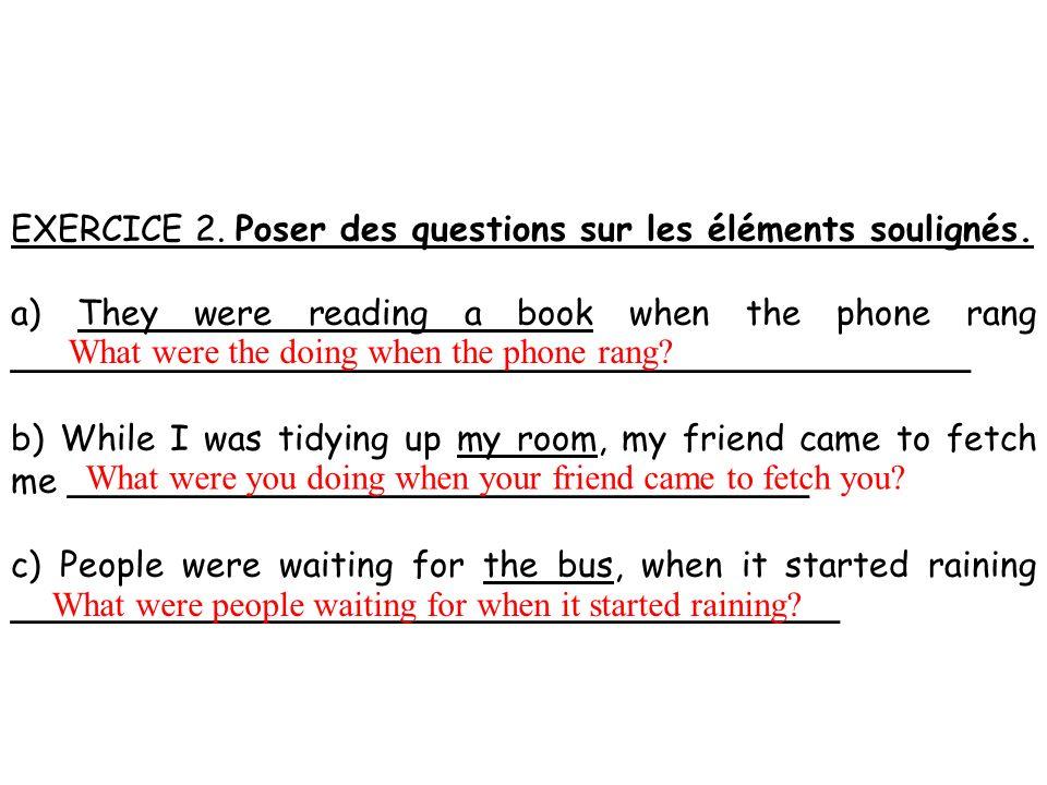 EXERCICE 2. Poser des questions sur les éléments soulignés.