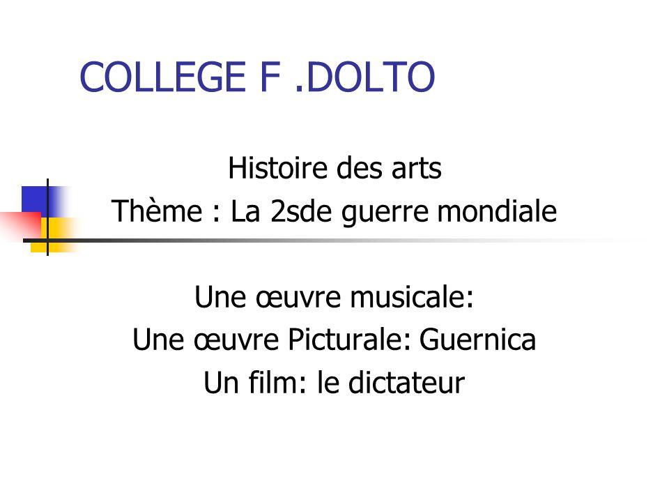 COLLEGE F .DOLTO Histoire des arts Thème : La 2sde guerre mondiale