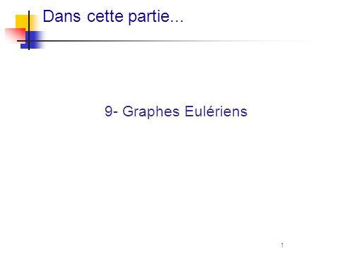 Dans cette partie... 9- Graphes Eulériens