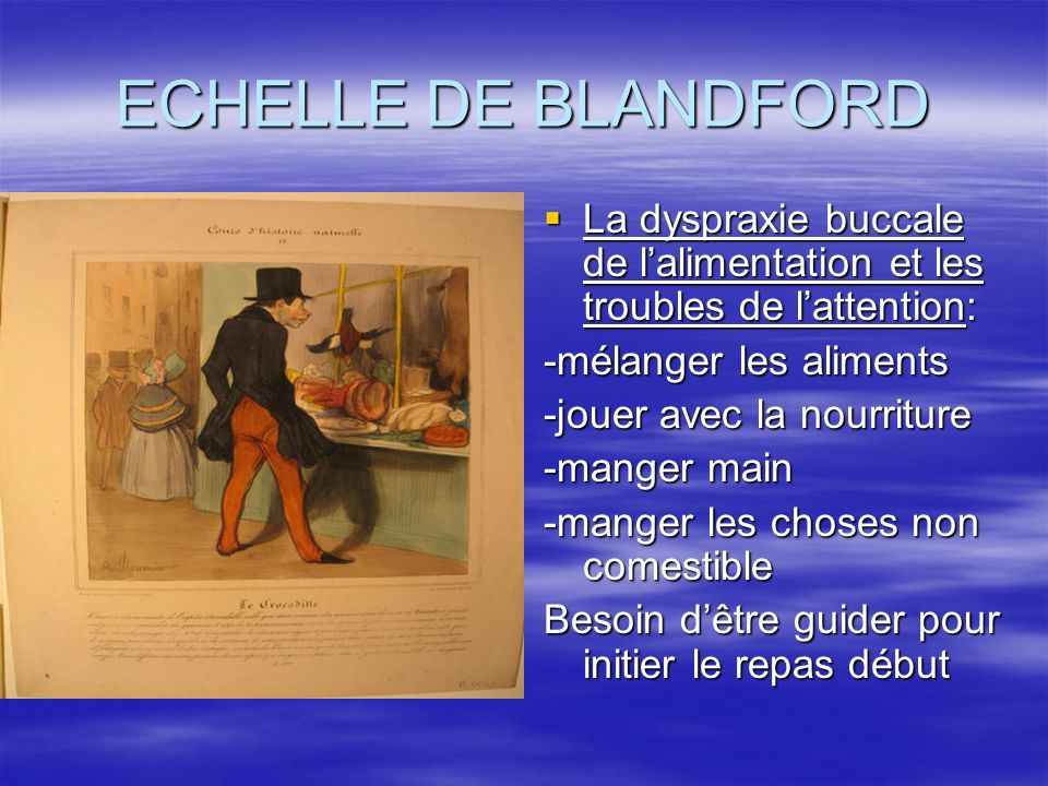 ECHELLE DE BLANDFORD La dyspraxie buccale de l'alimentation et les troubles de l'attention: -mélanger les aliments.