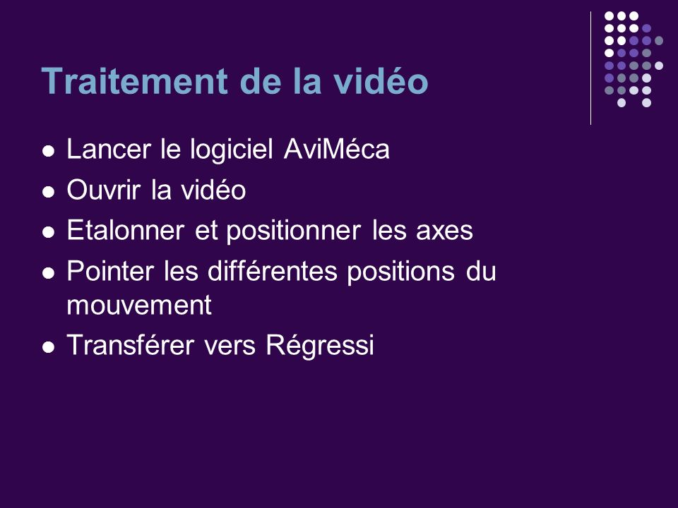 Traitement de la vidéo Lancer le logiciel AviMéca Ouvrir la vidéo
