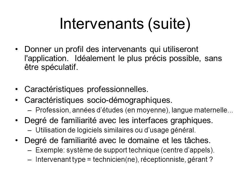 Intervenants (suite) Donner un profil des intervenants qui utiliseront l application. Idéalement le plus précis possible, sans être spéculatif.