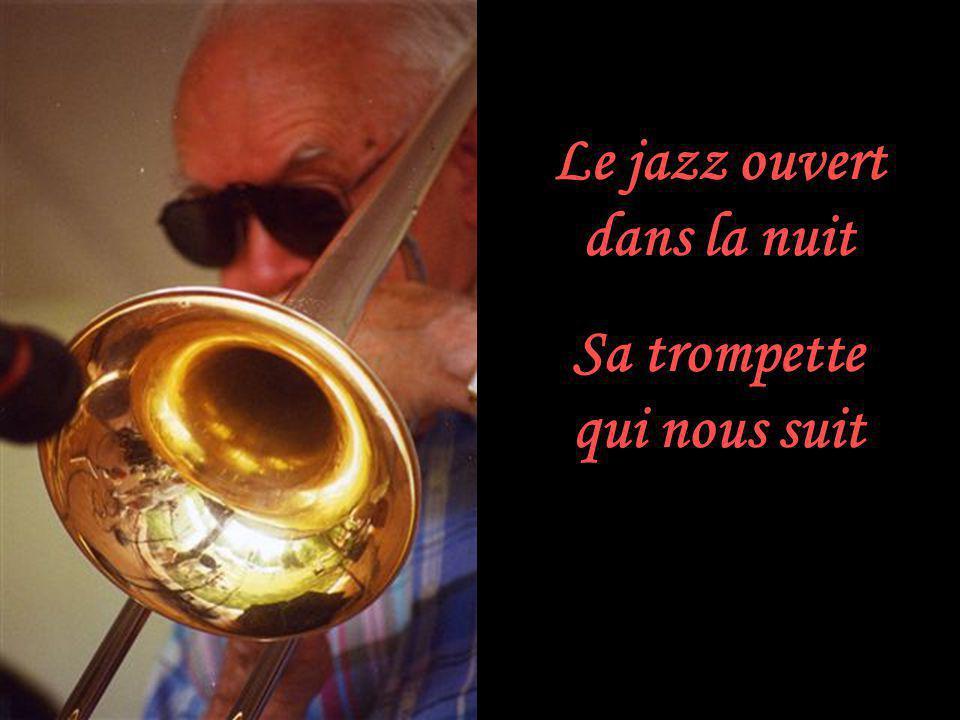 Le jazz ouvert dans la nuit Sa trompette qui nous suit