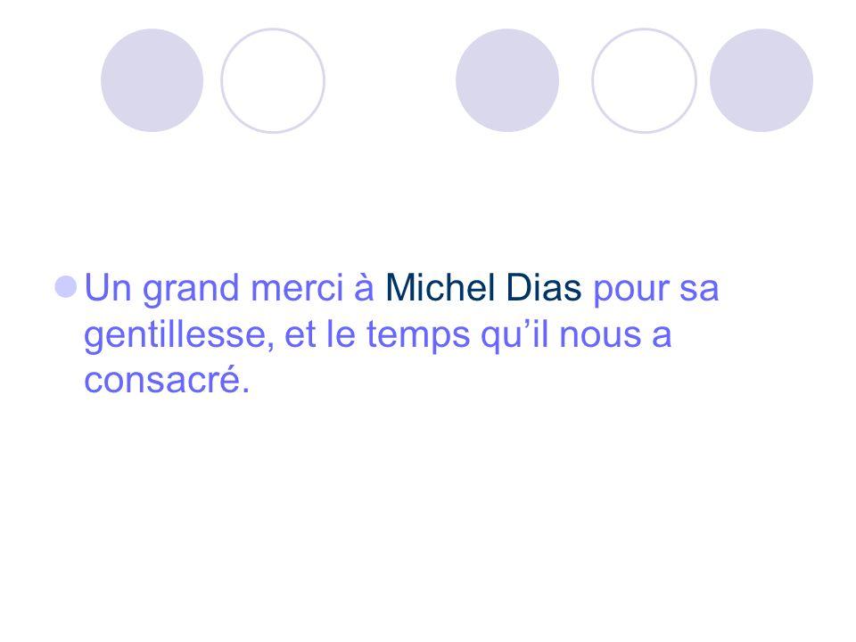 Un grand merci à Michel Dias pour sa gentillesse, et le temps qu'il nous a consacré.