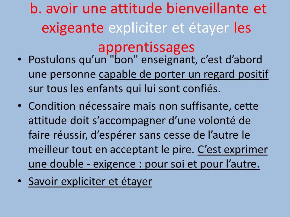b. avoir une attitude bienveillante et exigeante expliciter et étayer les apprentissages