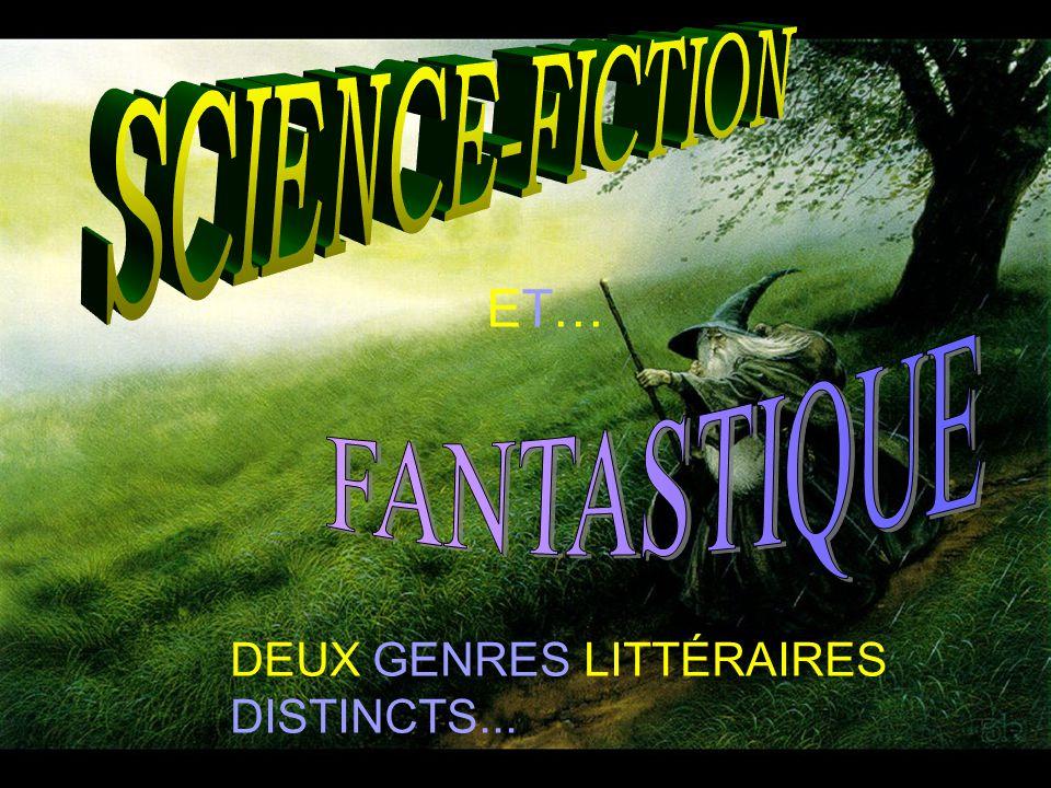 SCIENCE-FICTION ET… FANTASTIQUE DEUX GENRES LITTÉRAIRES DISTINCTS...