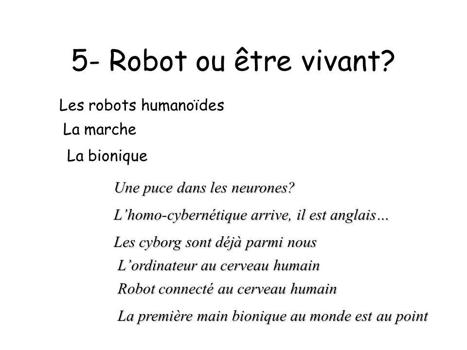 5- Robot ou être vivant Les robots humanoïdes La marche La bionique