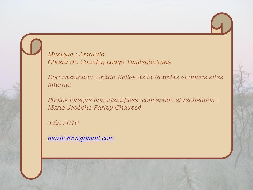 Musique : Amarula Chœur du Country Lodge Twyfelfontaine. Documentation : guide Nelles de la Namibie et divers sites Internet.