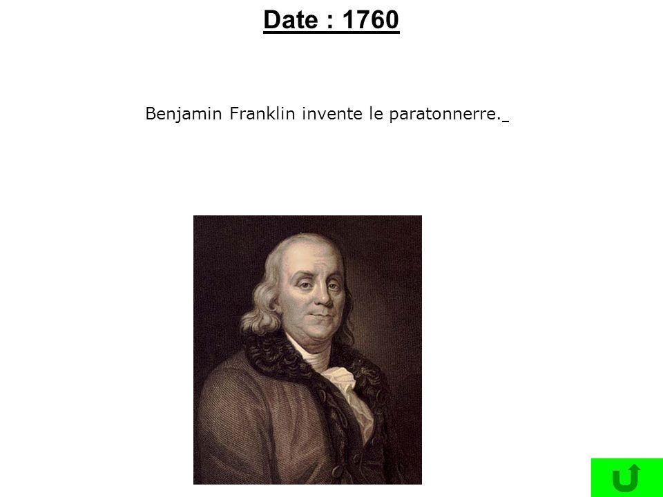 Date : 1760 Benjamin Franklin invente le paratonnerre.