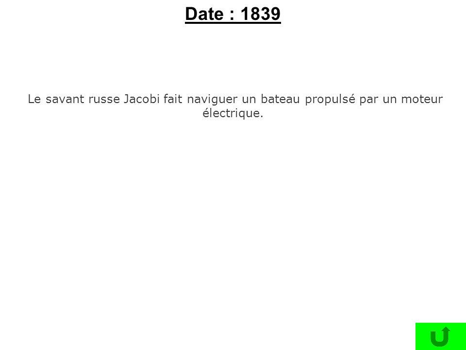 Date : 1839 Le savant russe Jacobi fait naviguer un bateau propulsé par un moteur électrique.