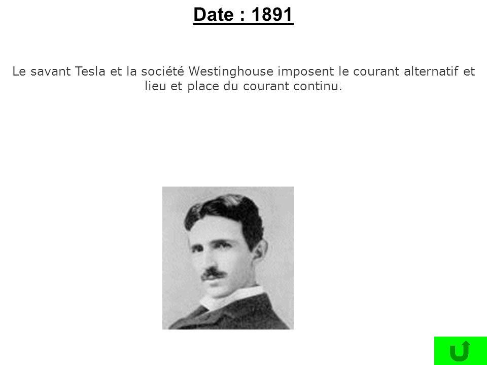 Date : 1891 Le savant Tesla et la société Westinghouse imposent le courant alternatif et lieu et place du courant continu.