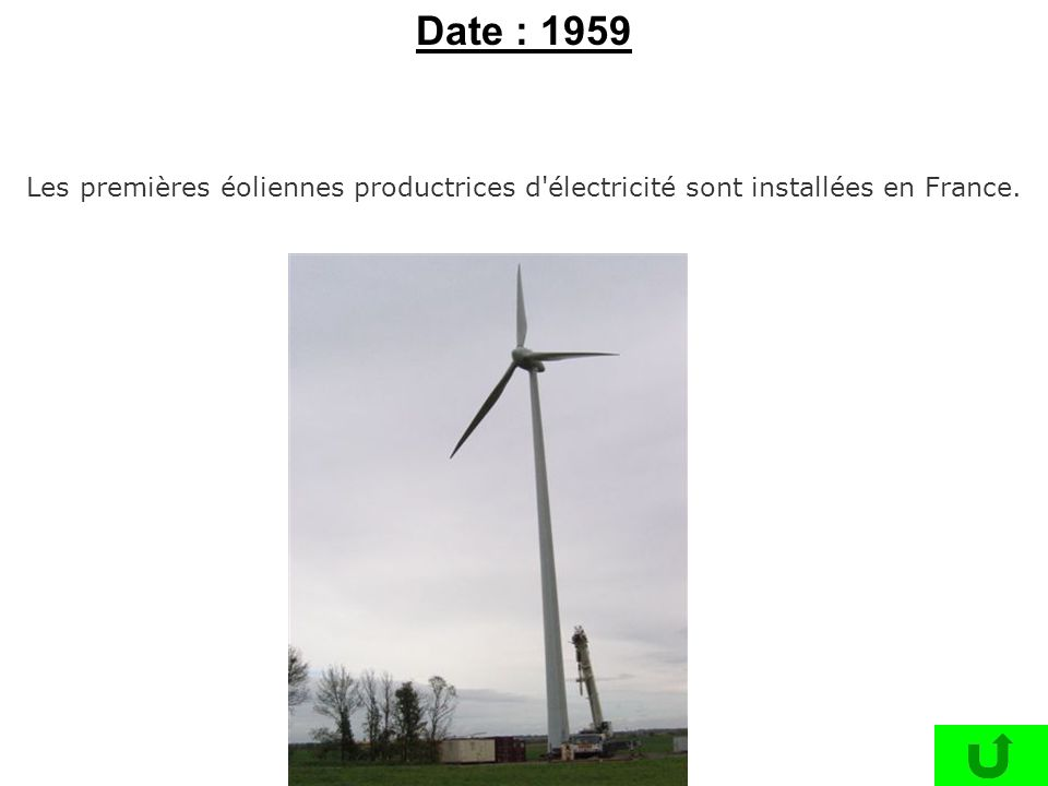 Date : 1959 Les premières éoliennes productrices d électricité sont installées en France.