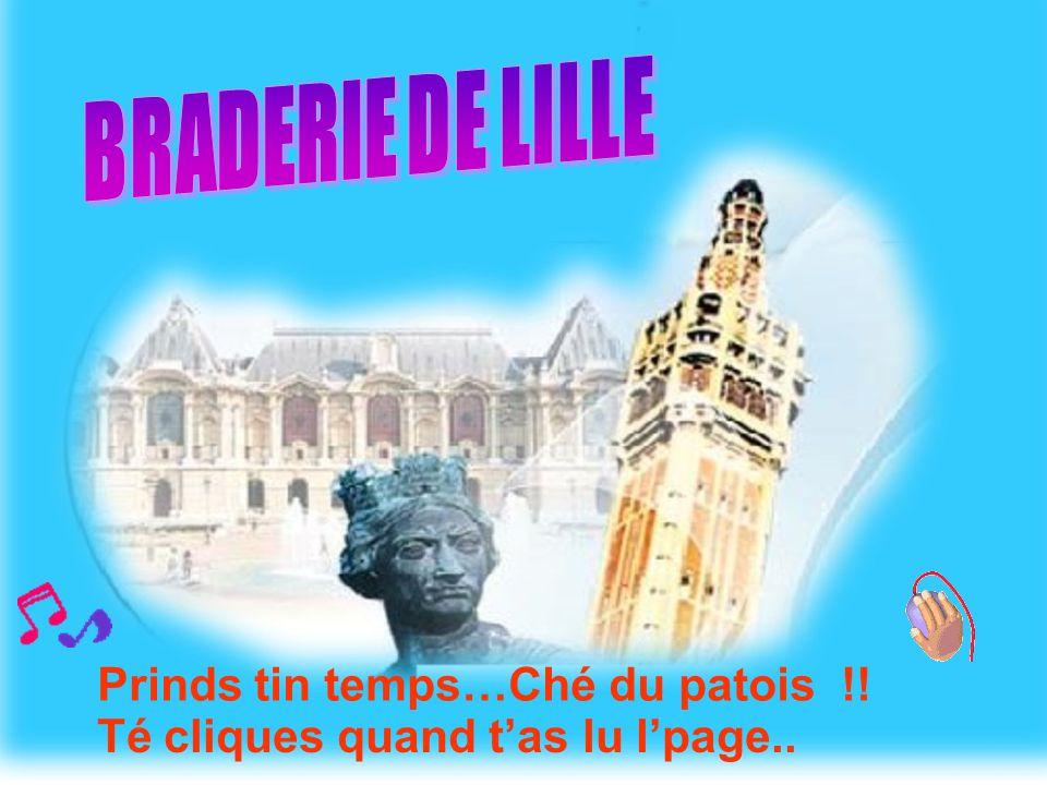 BRADERIE DE LILLE Prinds tin temps…Ché du patois !!