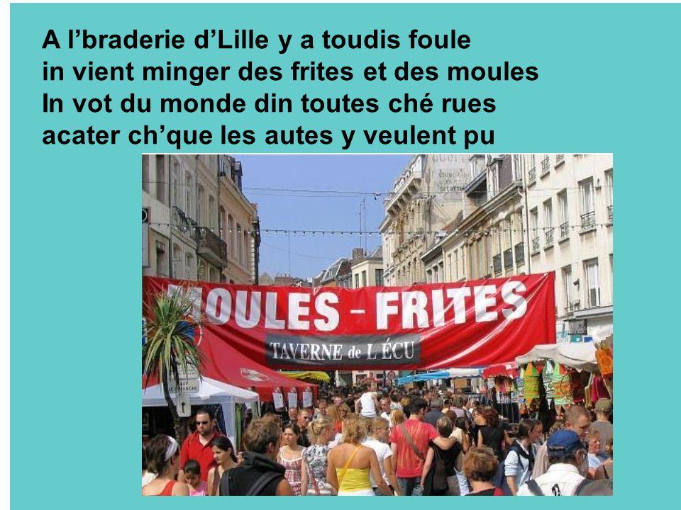 A l'braderie d'Lille y a toudis foule in vient minger des frites et des moules In vot du monde din toutes ché rues acater ch'que les autes y veulent pu