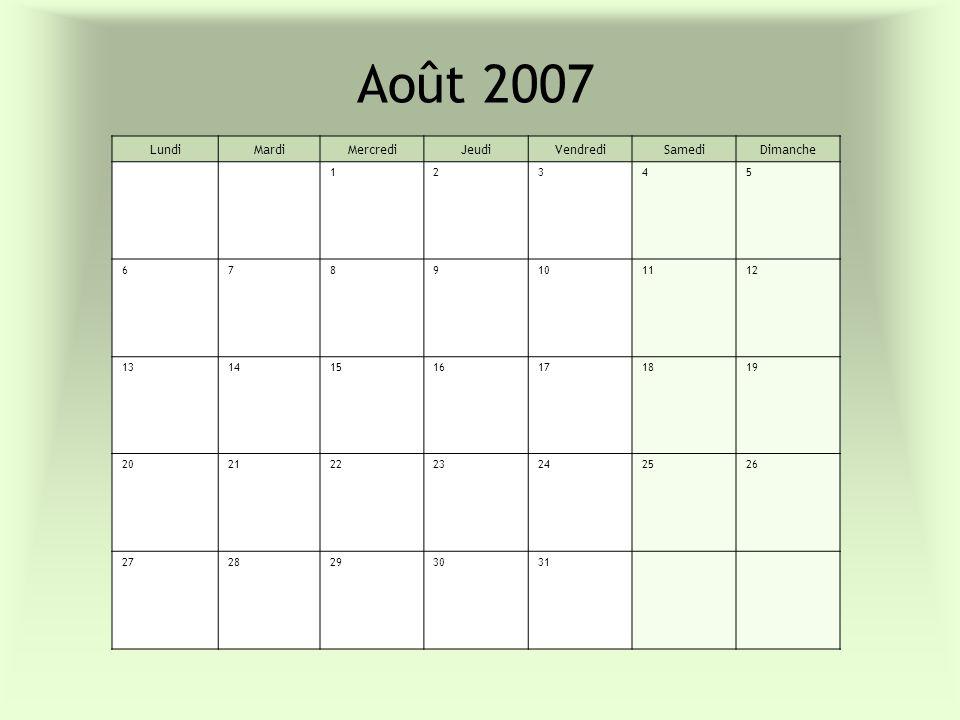 Août 2007 Lundi Mardi Mercredi Jeudi Vendredi Samedi Dimanche 1 2 3 4