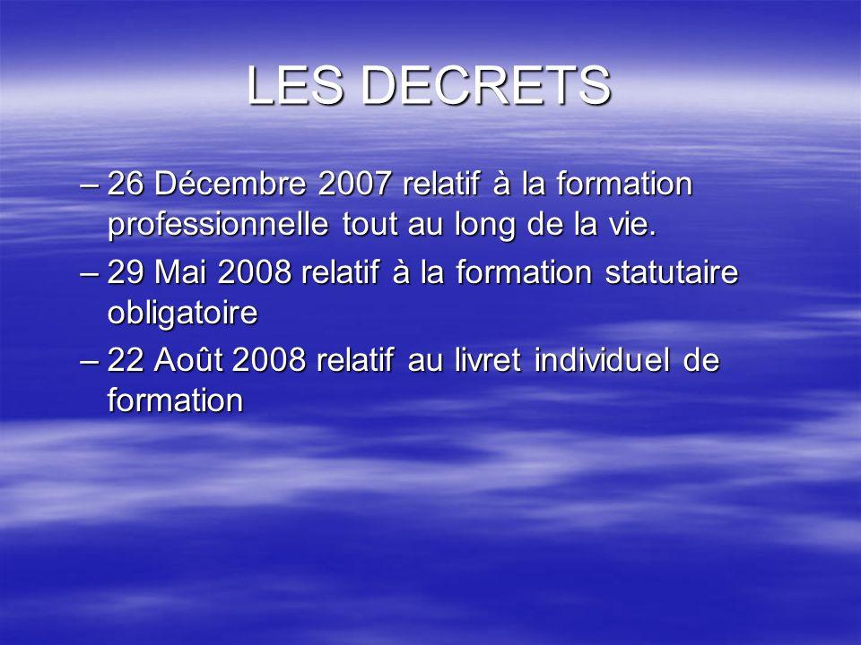 LES DECRETS26 Décembre 2007 relatif à la formation professionnelle tout au long de la vie. 29 Mai 2008 relatif à la formation statutaire obligatoire.