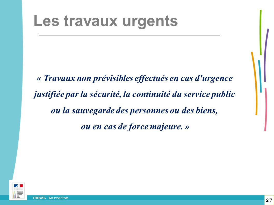 Les travaux urgents « Travaux non prévisibles effectués en cas d urgence. justifiée par la sécurité, la continuité du service public.