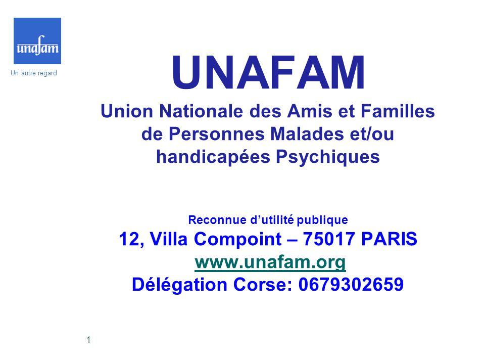 UNAFAM Union Nationale des Amis et Familles de Personnes Malades et/ou handicapées Psychiques Reconnue d'utilité publique 12, Villa Compoint – 75017 PARIS www.unafam.org Délégation Corse: 0679302659