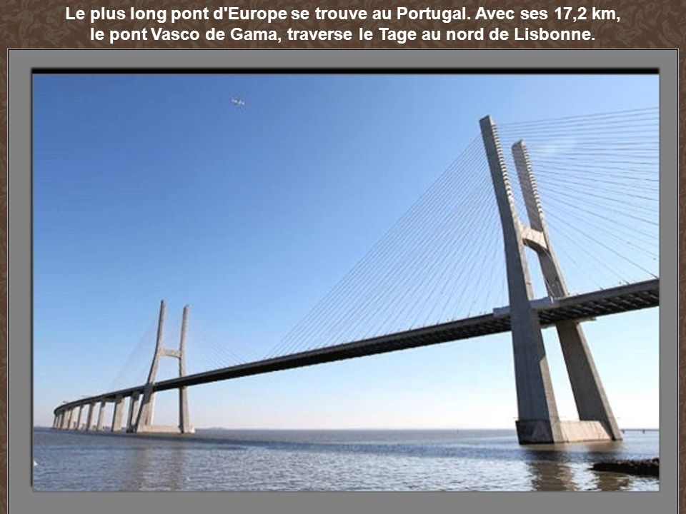 Le plus long pont d Europe se trouve au Portugal. Avec ses 17,2 km,