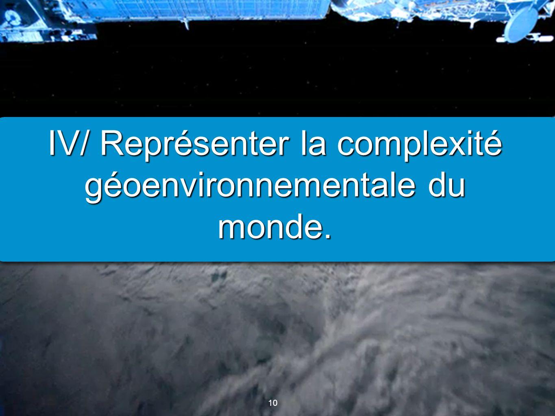 IV/ Représenter la complexité géoenvironnementale du monde.