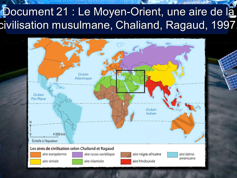 Document 21 : Le Moyen-Orient, une aire de la civilisation musulmane, Chaliand, Ragaud, 1997.