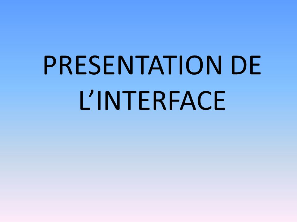 PRESENTATION DE L'INTERFACE