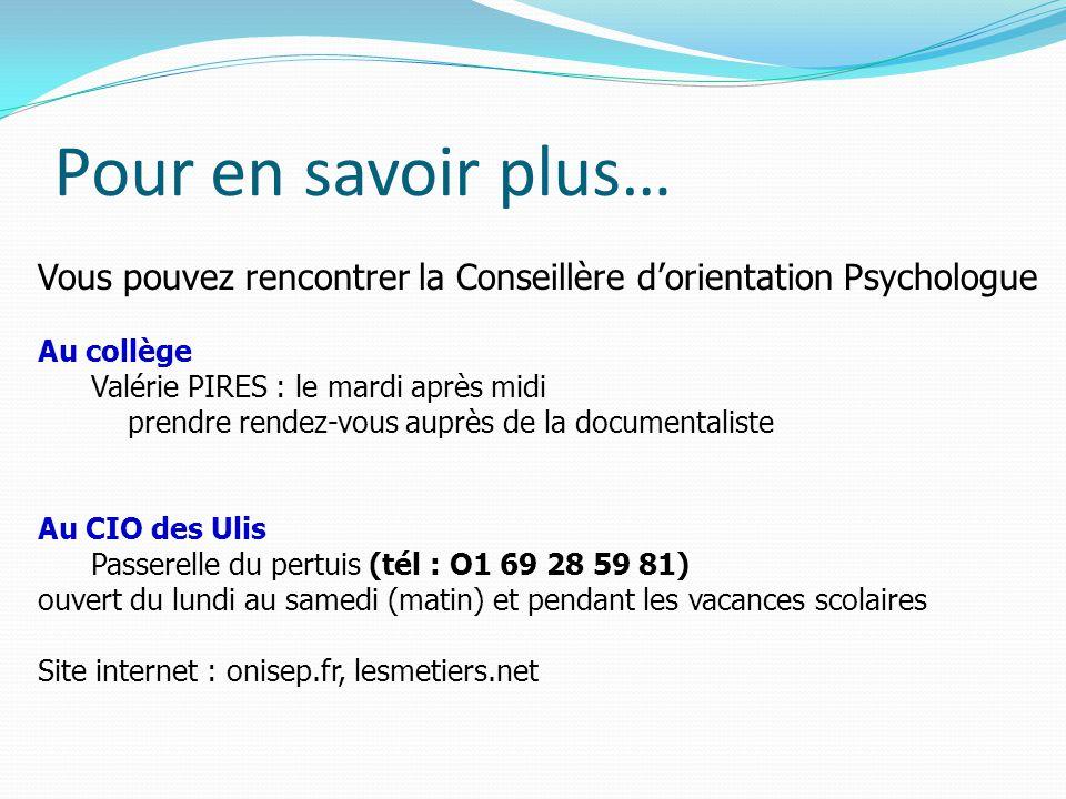 Pour en savoir plus… Vous pouvez rencontrer la Conseillère d'orientation Psychologue. Au collège. Valérie PIRES : le mardi après midi.
