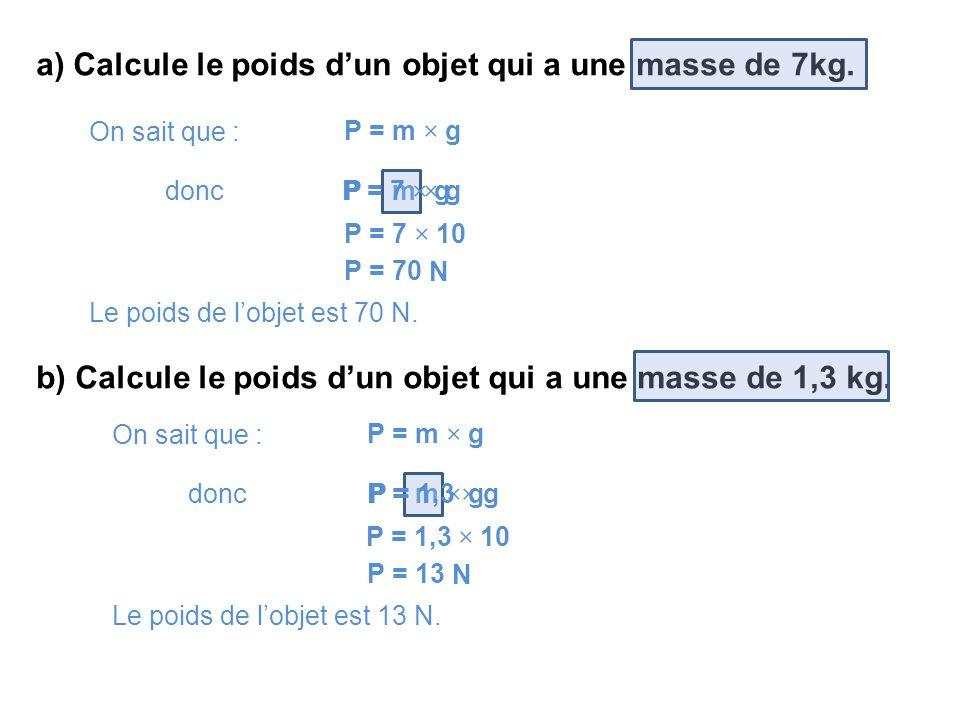 a) Calcule le poids d'un objet qui a une masse de 7kg.