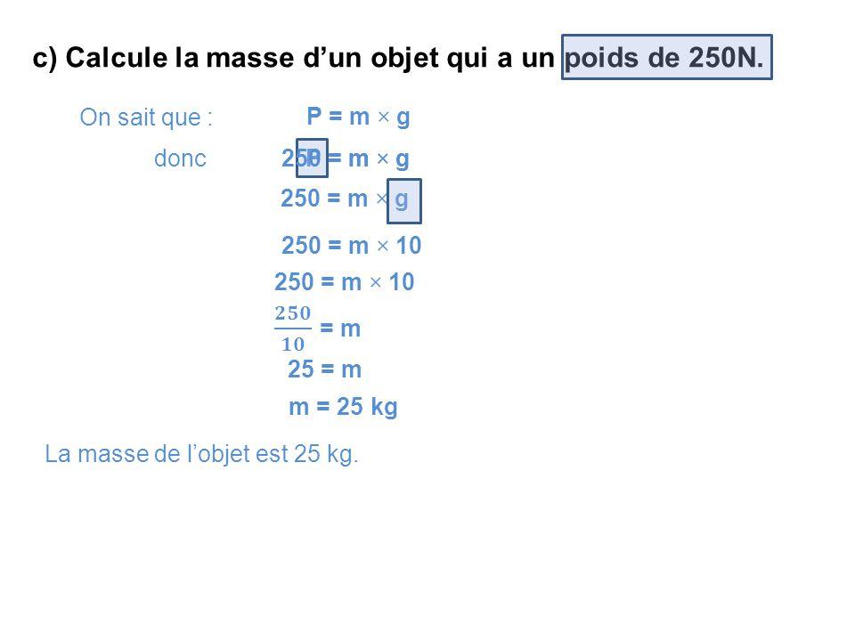 c) Calcule la masse d'un objet qui a un poids de 250N.