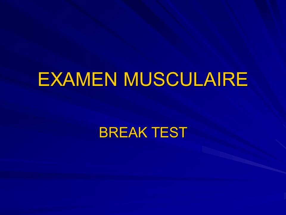 EXAMEN MUSCULAIRE BREAK TEST