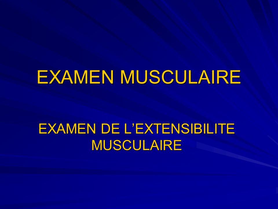EXAMEN DE L'EXTENSIBILITE MUSCULAIRE