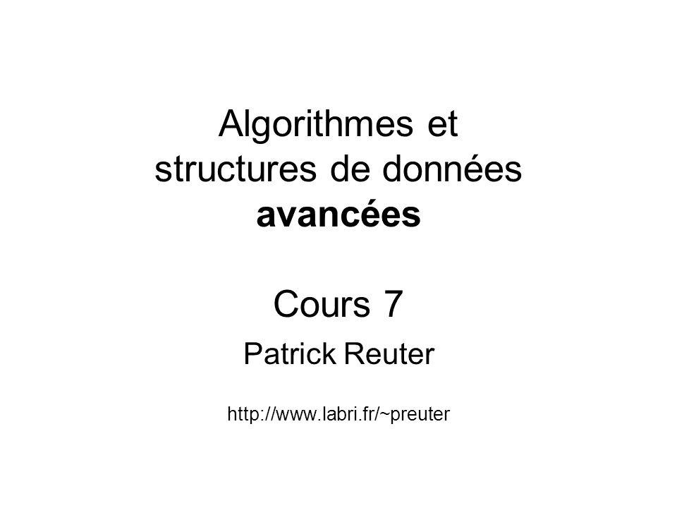 Algorithmes et structures de données avancées Cours 7
